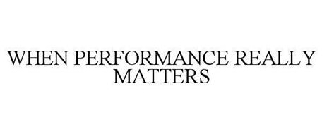 WHEN PERFORMANCE REALLY MATTERS
