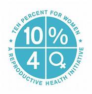 TEN PERCENT FOR WOMEN A REPRODUCTIVE HEALTH INITIATIVE  10% 4