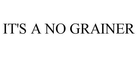 IT'S A NO GRAINER