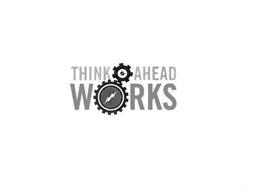 THINK AHEAD WORKS