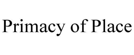 PRIMACY OF PLACE