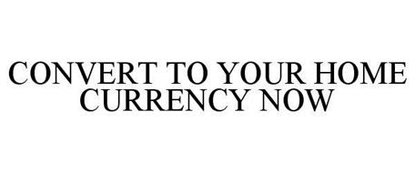 CONVERT TO YOUR HOME CURRENCY NOW