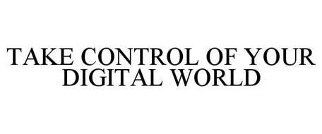 TAKE CONTROL OF YOUR DIGITAL WORLD