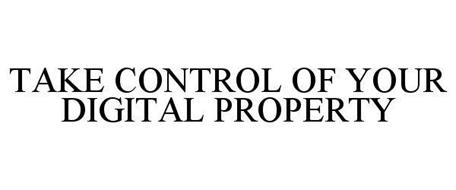 TAKE CONTROL OF YOUR DIGITAL PROPERTY