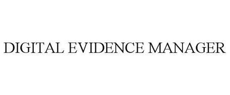DIGITAL EVIDENCE MANAGER