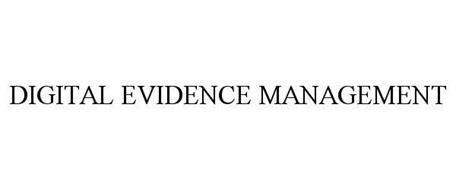 DIGITAL EVIDENCE MANAGEMENT