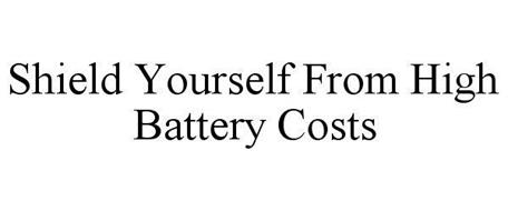 SHIELD YOURSELF FROM HIGH BATTERY COSTS