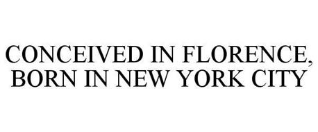 CONCEIVED IN FLORENCE. BORN IN NEW YORK CITY.