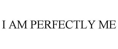 I AM PERFECTLY ME