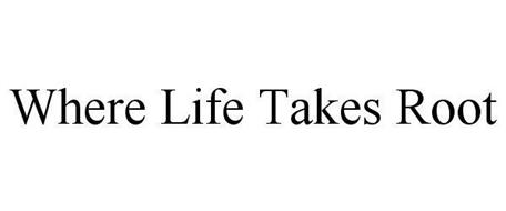 WHERE LIFE TAKES ROOT