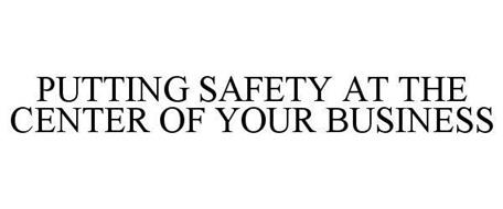 PUTTING SAFETY AT THE CENTER OF YOUR BUSINESS