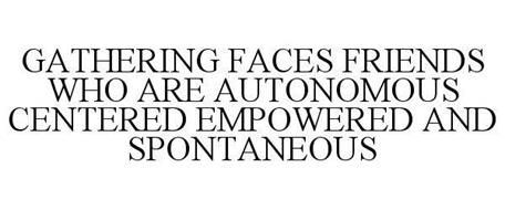 GATHERING FACES FRIENDS WHO ARE AUTONOMOUS CENTERED EMPOWERED AND SPONTANEOUS