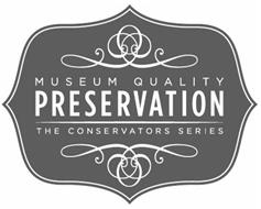 MUSEUM QUALITY PRESERVATION THE CONSERVATORS SERIES