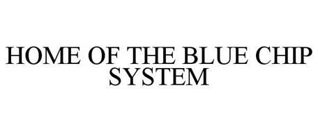 HOME OF THE BLUE CHIP SYSTEM