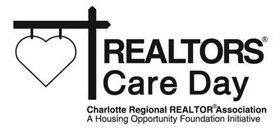 REALTORS CARE DAY CHARLOTTE REGIONAL REALTOR ASSOCIATION A HOUSING OPPORTUNITY FOUNDATION INITIATIVE
