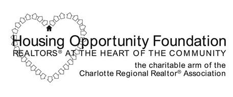 HOUSING OPPORTUNITY FOUNDATION REALTORS AT THE HEART OF THE COMMUNITY THE CHARITABLE ARM OF THE CHARLOTTE REGIONAL REALTOR ASSOCIATION