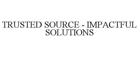 TRUSTED SOURCE - IMPACTFUL SOLUTIONS