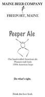 MAINE BEER COMPANY FREEPORT, MAINE PEEPER ALE OUR HAND-CRAFTED AMERICAN ALE. PLEASANT MALT BODY 100% AMERICAN HOPS DO WHAT'S RIGHT. DRINK THIS BEER FRESH.