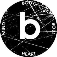 B MIND BODY SOUL HEART