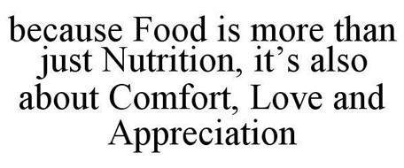 BECAUSE FOOD IS MORE THAN JUST NUTRITION, IT'S ALSO ABOUT COMFORT, LOVE AND APPRECIATION