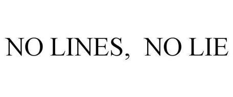 NO LINES. NO LIE.