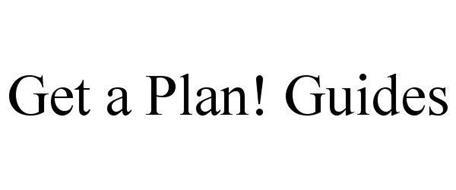 GET A PLAN! GUIDES