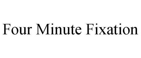 FOUR MINUTE FIXATION