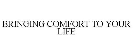 BRINGING COMFORT TO YOUR LIFE