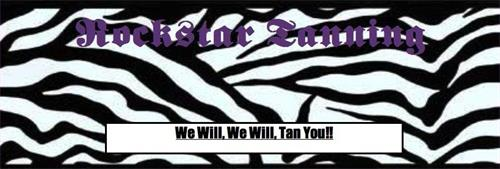 ROCKSTAR TANNING WE WILL, WE WILL, TAN YOU!!