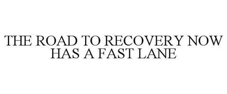 THE ROAD TO RECOVERY NOW HAS A FAST LANE