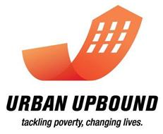 URBAN UPBOUND TACKLING POVERTY, CHANGING LIVES