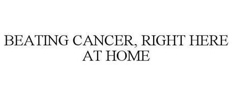 BEATING CANCER, RIGHT HERE AT HOME