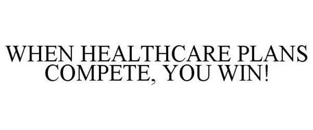 WHEN HEALTHCARE PLANS COMPETE, YOU WIN!