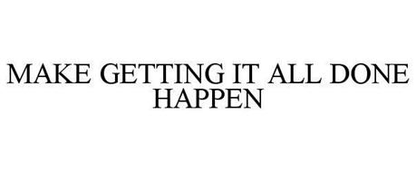 MAKE GETTING IT ALL DONE HAPPEN