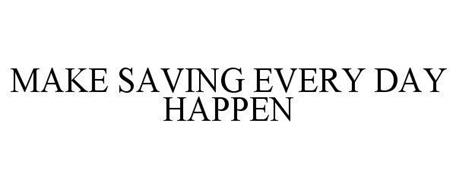 MAKE SAVING EVERY DAY HAPPEN
