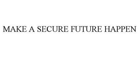 MAKE A SECURE FUTURE HAPPEN