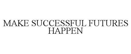 MAKE SUCCESSFUL FUTURES HAPPEN