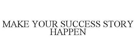 MAKE YOUR SUCCESS STORY HAPPEN