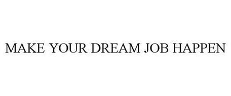 MAKE YOUR DREAM JOB HAPPEN