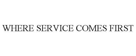 WHERE SERVICE COMES FIRST