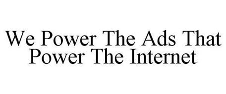 WE POWER THE ADS THAT POWER THE INTERNET