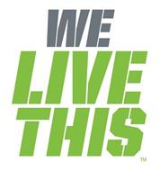 WE LIVE THIS