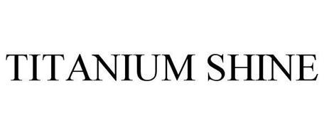TITANIUM SHINE