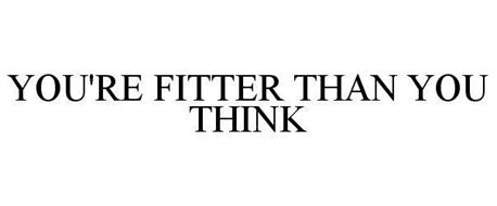 YOU'RE FITTER THAN YOU THINK