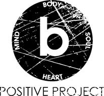 B MIND BODY SOUL HEART POSITIVE PROJECT