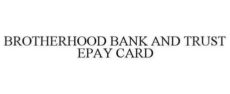 BROTHERHOOD BANK AND TRUST EPAY CARD