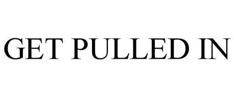 GET PULLED IN