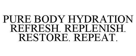 PURE BODY HYDRATION REFRESH. REPLENISH. RESTORE. REPEAT.