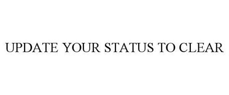 UPDATE YOUR STATUS TO CLEAR