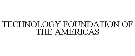 TECHNOLOGY FOUNDATION OF THE AMERICAS
